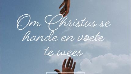 Om Christus se hande en voete te wees