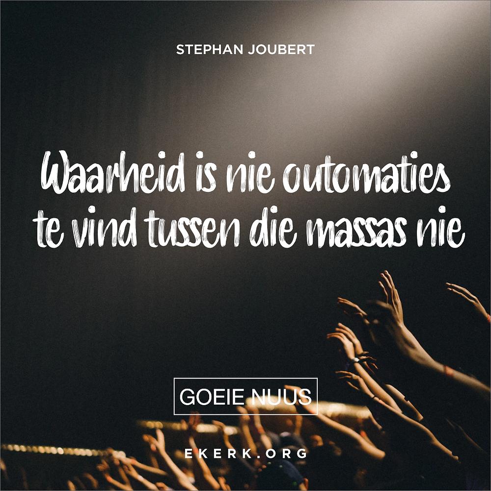 In sy nuutste Goeie Nuus nuusbrief skryf Stephan Joubert dat waarheid is nie outomaties te vind tussen die massas nie
