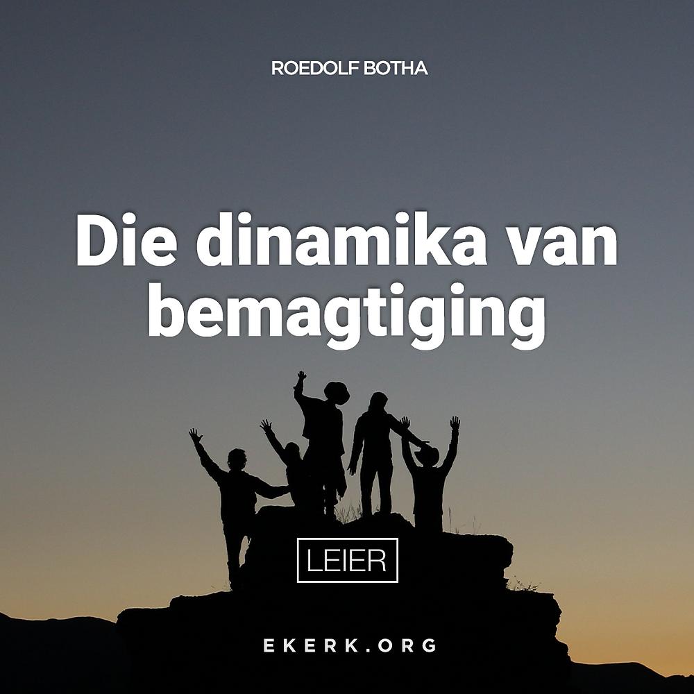 In hierdie Leier Nuusbrief skryf Roedolf Botha oor hoe belangrik die dinamika van bemagtiging is.