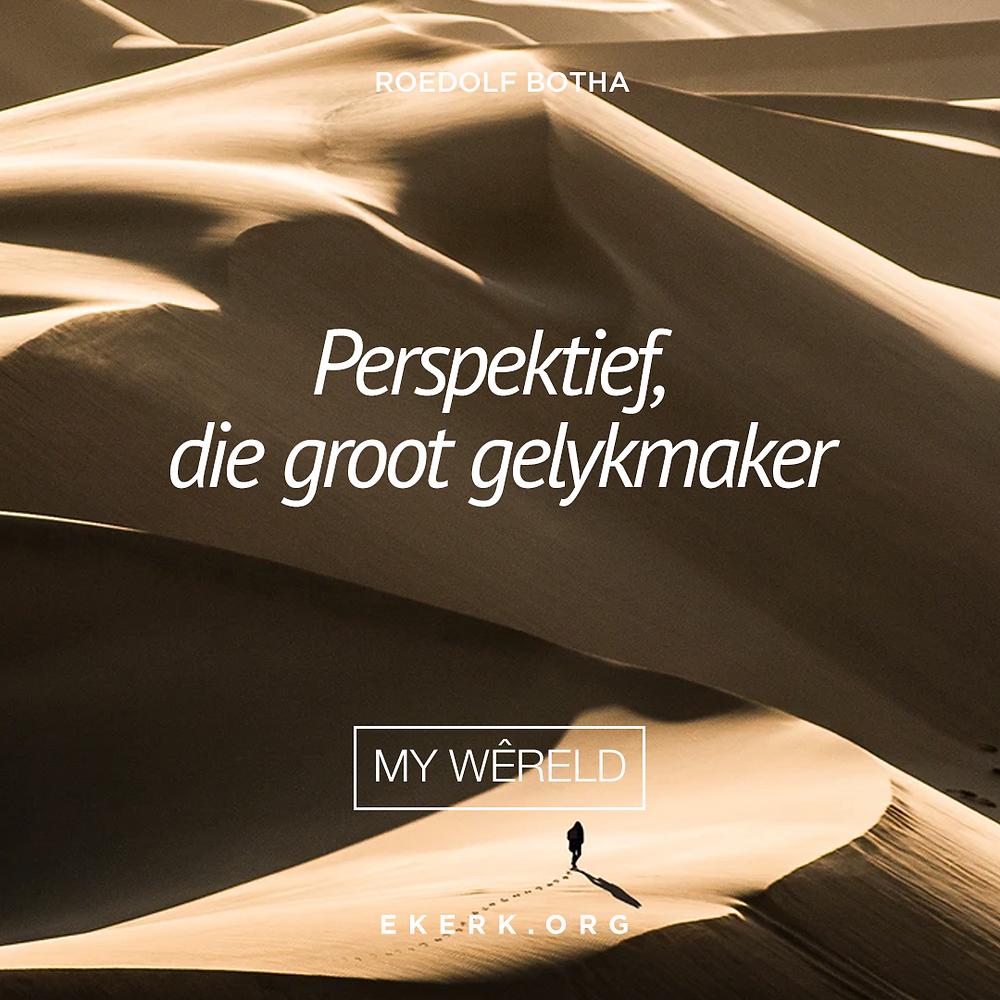 """In sy nuutste My Wêreld, skryf Roedolf Botha oor """"Perspektief, die groot gelykmaker"""""""