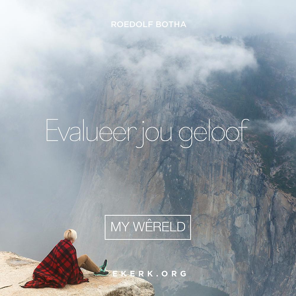 Hoe kan jy jou geloof evalueer? Lees gerus hoe Roedolf Botha ons help in sy nuutste My Wêreld nuusbrief.