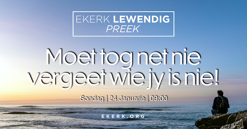 """Ons nooi jou en jou gesin uit na ons Ekerk Lewendig Preek eerskomende Sondag, 24 Januarie om 9:00. Prof Jan van der Watt is aan die woord en sy tema vir die oggend is """"Moet tog net nie vergeet wie jy is nie!"""" Almal is so welkom!"""