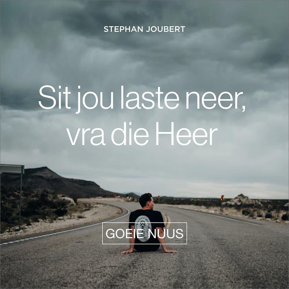 Stephan Joubert skryf in sy nuutste Goeie Nuus dat die Here ons vra om ons laste neer te sit.