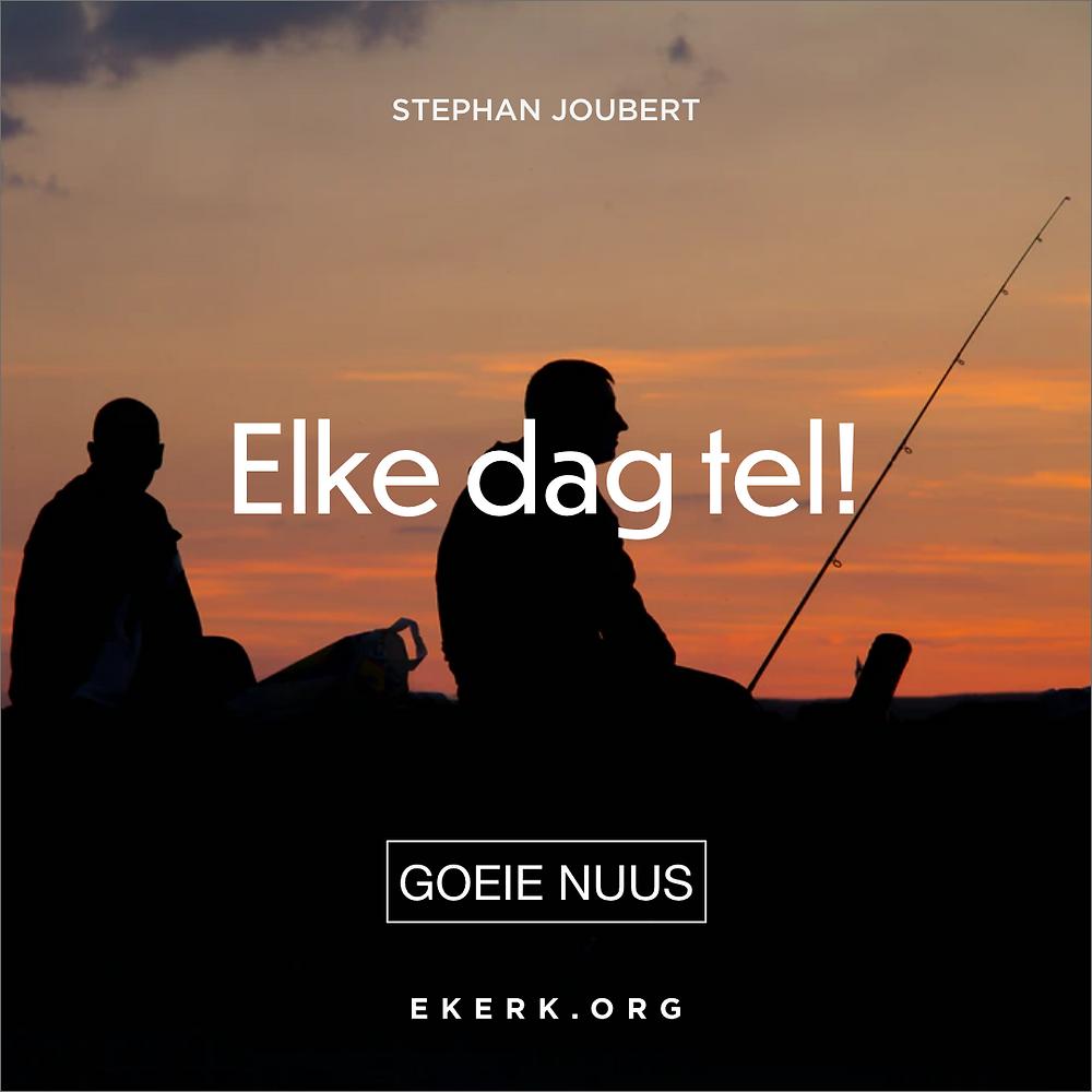 Stephan Joubert skryf in sy nuute Goeie Nuus hoe dit lyk as ons leef dat elke dag tel.