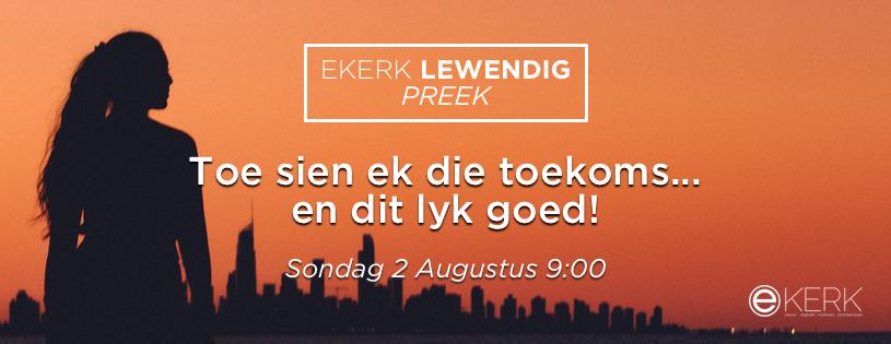 """Kom kuier saam eerskomende Sondag oggend by ons Ekerk Lewendig Preek uitsending. Ons tema vir die oggend is """"Toe sien ek die toekoms... en dit lyk goed!"""" Sien ons jou daar?"""