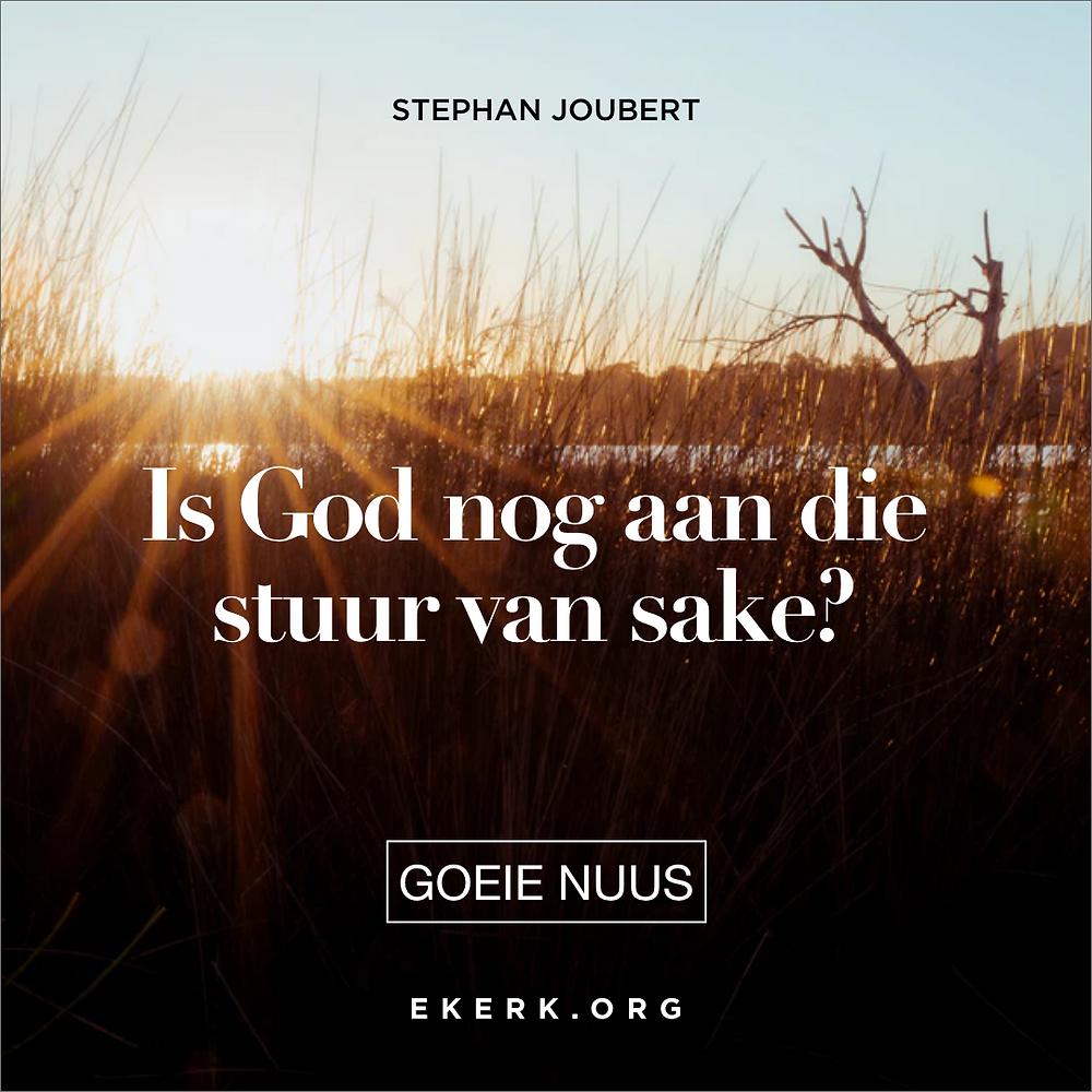Stephan Joubert vra in hierdie Goeie Nuus of God nog aan die stuur van sake is?