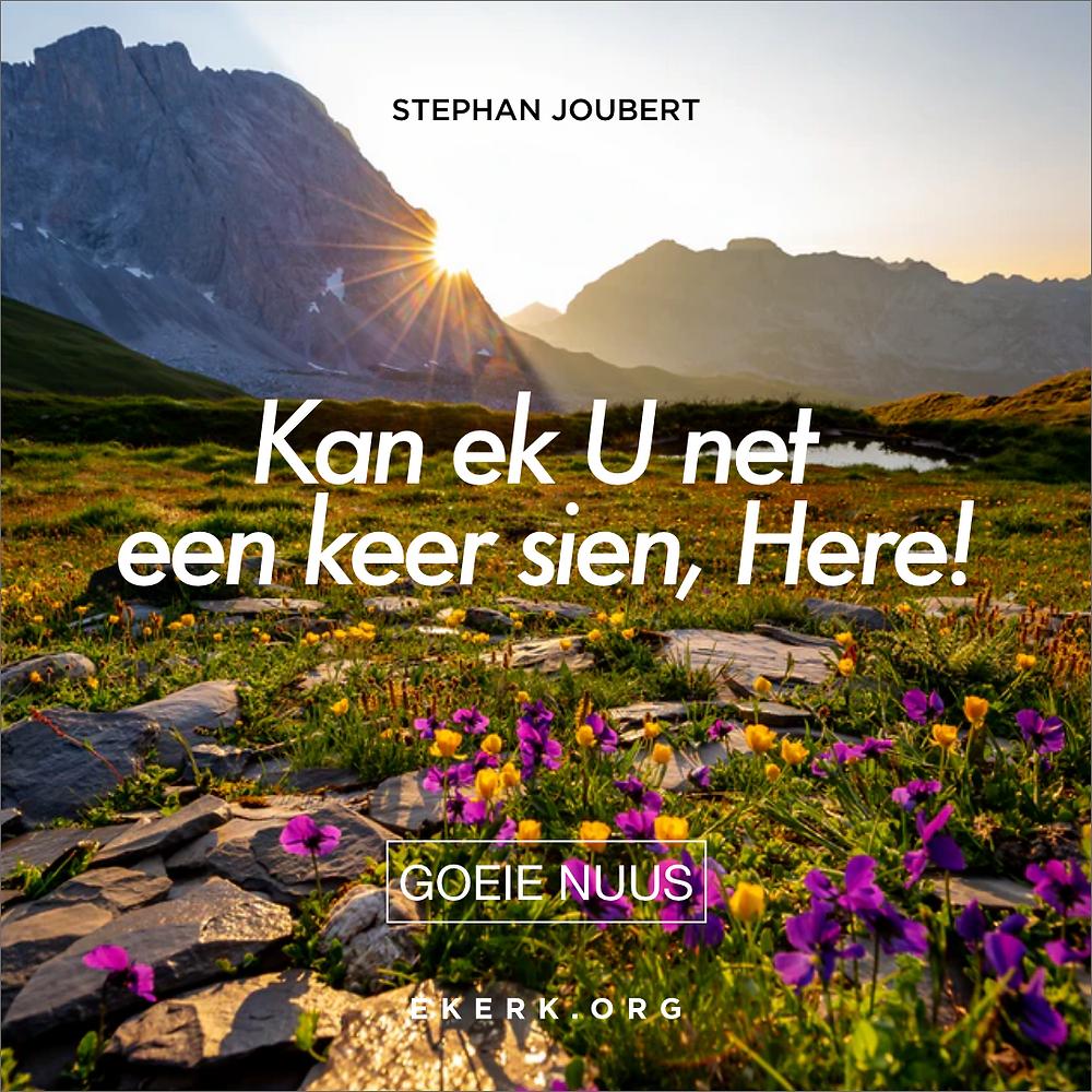 """In sy nuutste midweek Goeie Nuus skryf Stephan Joubert oor """"Kan ek U net een keer sien, Here!"""""""