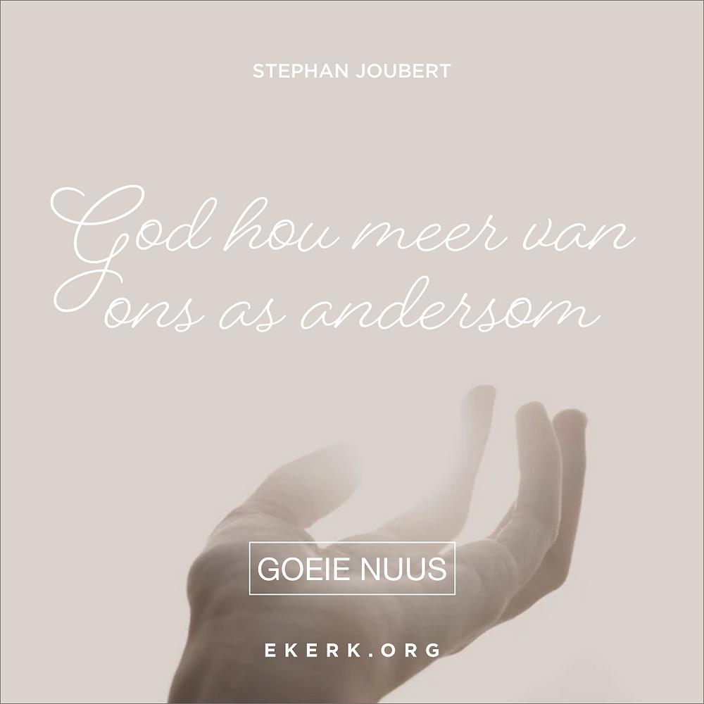 In sy nuwe Goeie Nuus skryf Stephan Joubert dat God meer van ons hou as andersom.