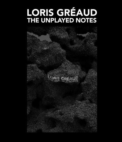 THE UNPLAYED NOTE : LORIS GREAUD S'EXPOSE CHEZ YVON LAMBERT