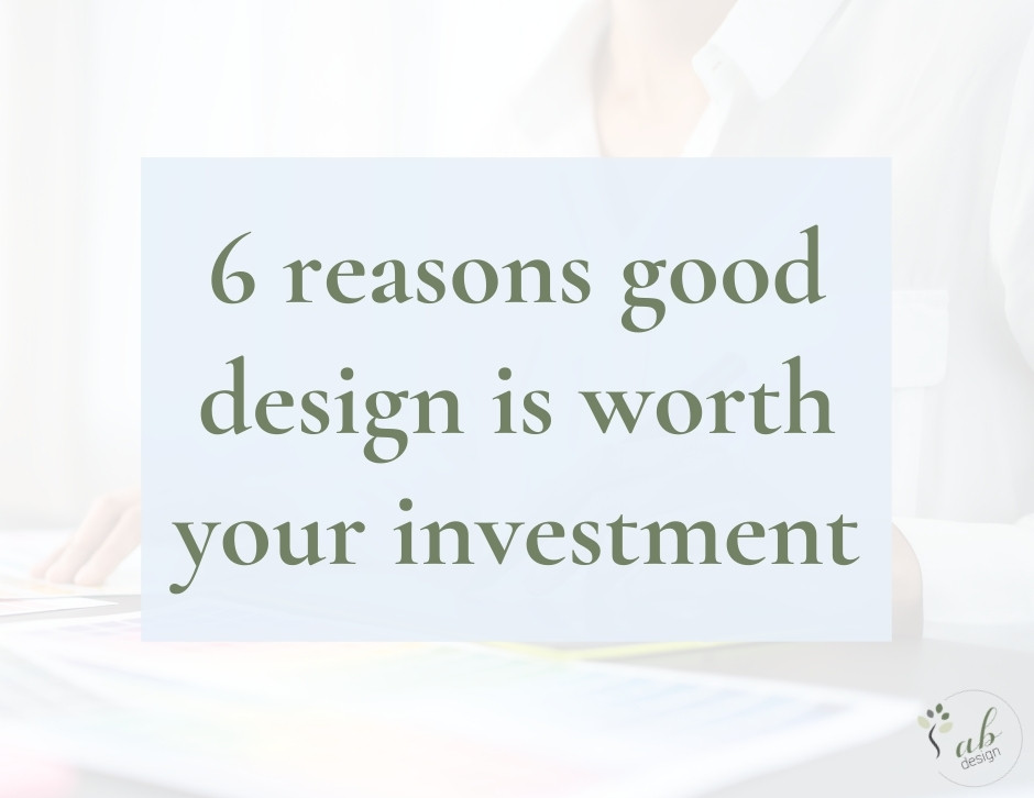 6 reasons good design is worth your investment