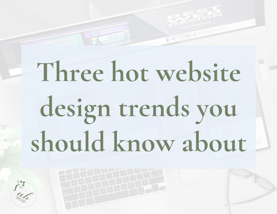 Three hot website design trends you should know about