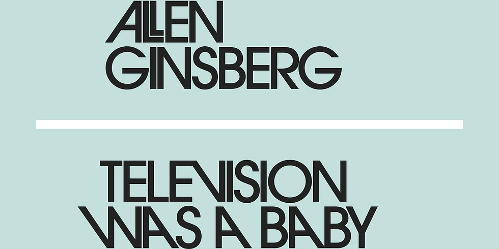 Television Was a Baby Crawling Toward That Deathchamber - By Allen Ginsberg - NYC