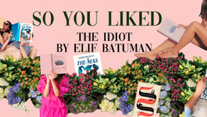 So, you liked... THE IDIOT by Elif Batuman
