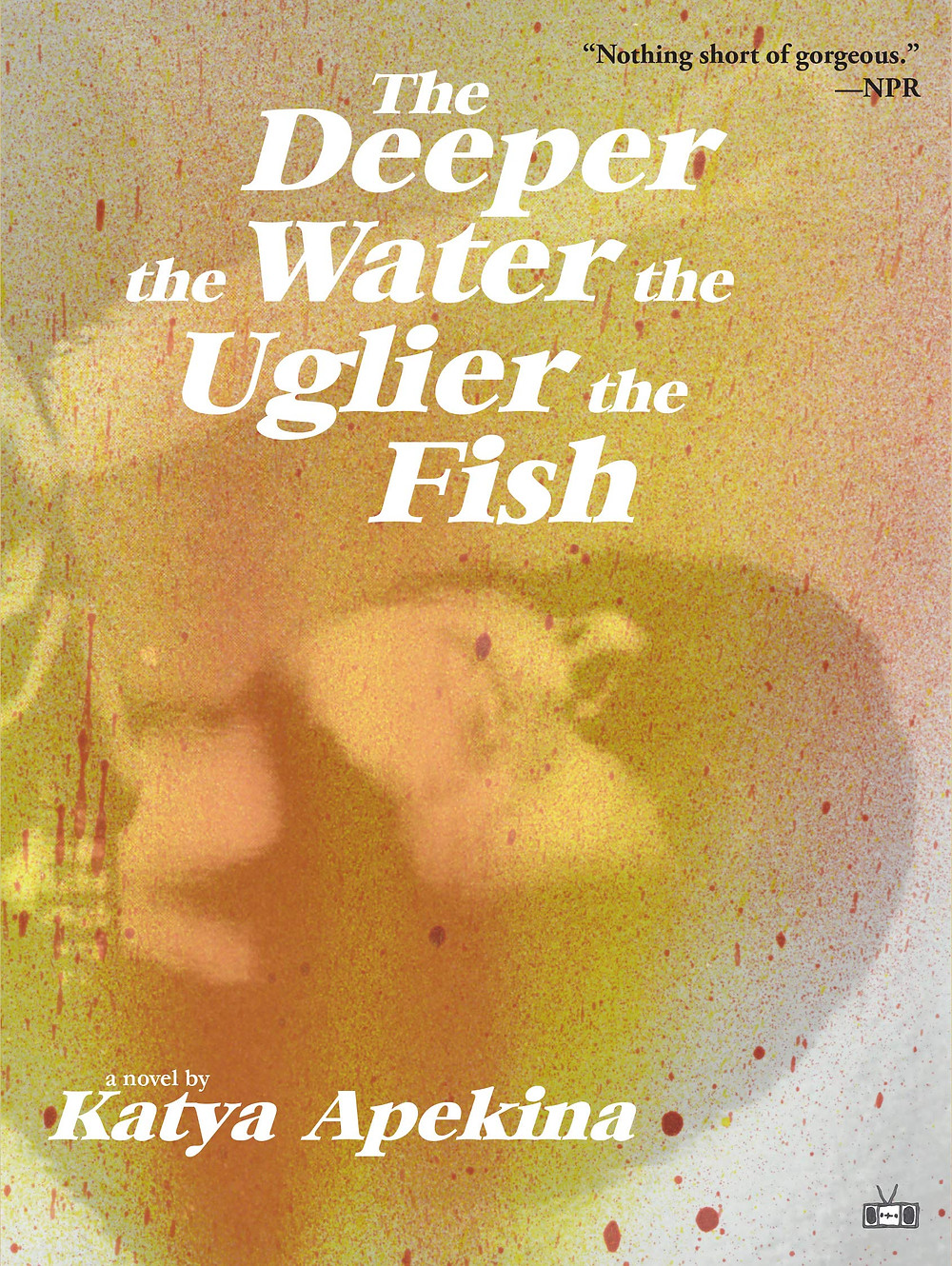 The Deeper the Water, The Uglier the Fish by Katya Apekina