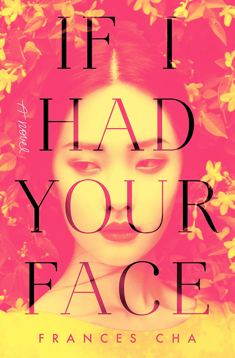 If I Had Your Face By Frances Cha 237 pages. 2020.  OUT NOW from Ballantine Books thebookslut book reviews south korean plastic surgery novel