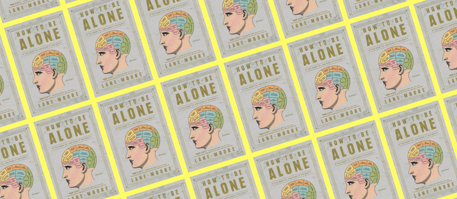 How to Be Alone: If You Want To, and Even If You Don't by Lane Moore