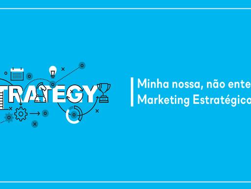 Minha nossa, não entendo o Marketing Estratégico!?
