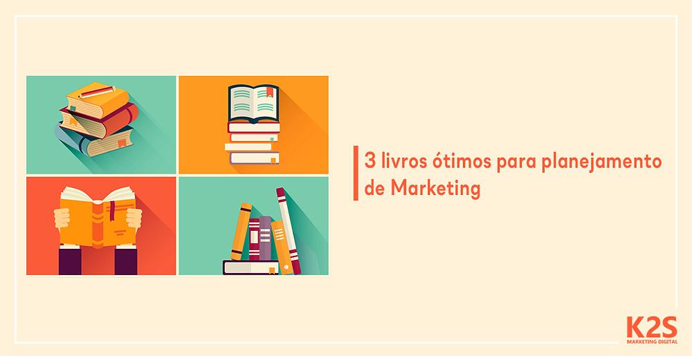 3 livros ótimos para planejamento de Marketing