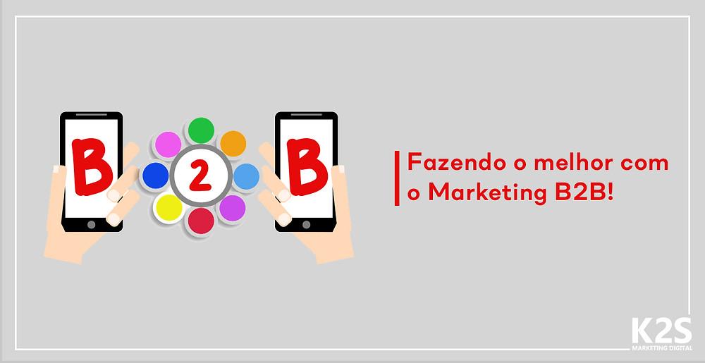 Fazendo o melhor com o Marketing B2B!