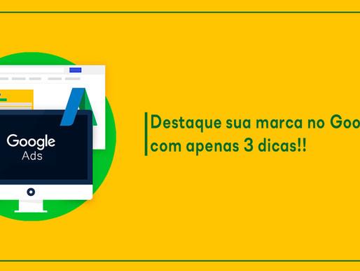Destaque sua marca no Google Ads com apenas 3 dicas!!