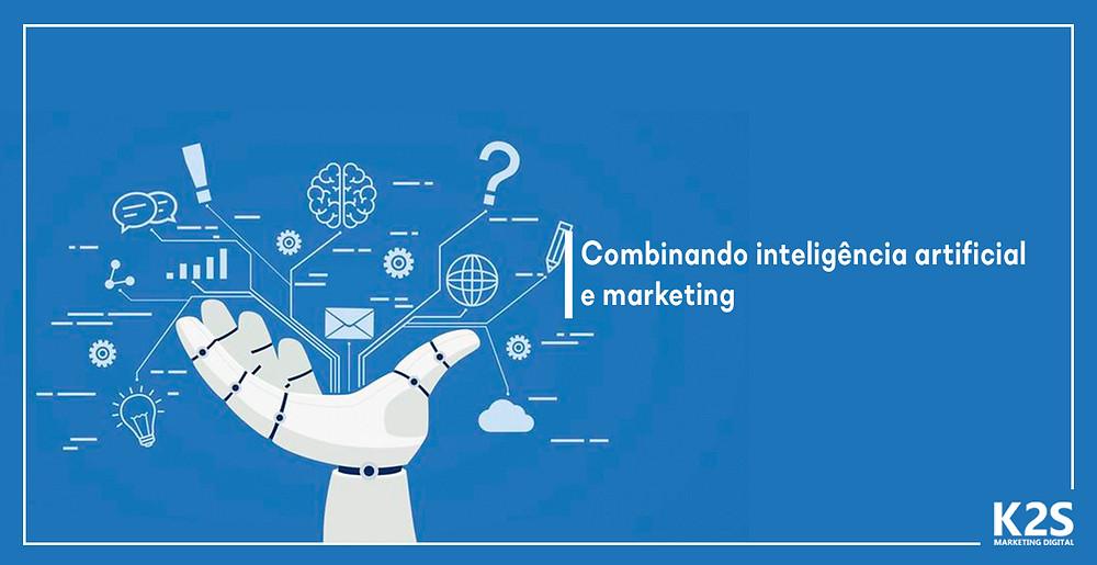 Combinando inteligência artificial e marketing