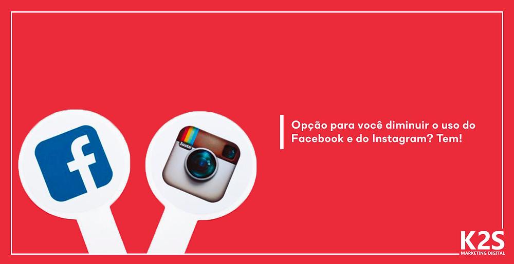 Opção para você diminuir o uso do Facebook e do Instagram? Tem!