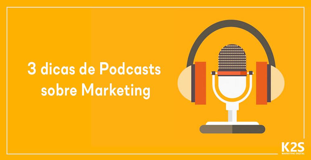 3 dicas de Podcasts sobre Marketing