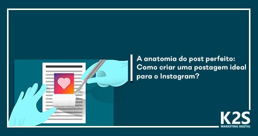 A anatomia do post perfeito: como criar uma postagem ideal para Instagram