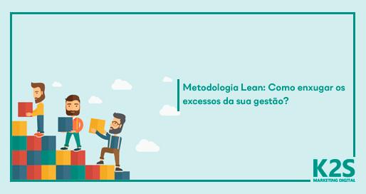 Metodologia lean: como enxugar os excessos da sua gestão