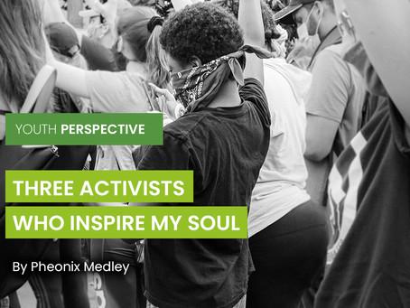 Three Activists Who Inspire My Soul