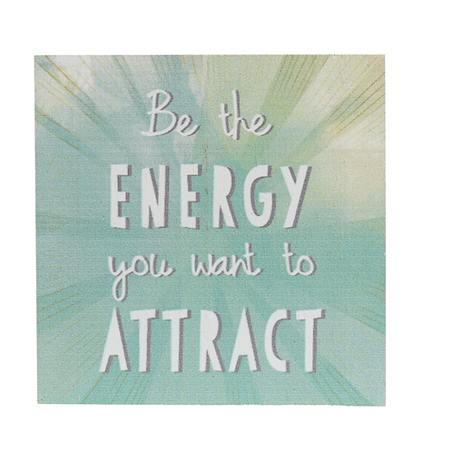 Be the energy you wan to attract