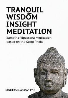 Tranquil Wisdom Insight Meditation by Mark Edsel Johnson PhD