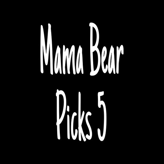 Mama Bear Picks 5