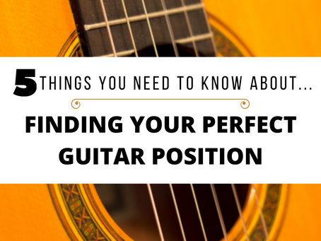 5 Things You Need To Know About Finding Your Perfect Guitar Position