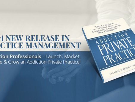 Addiction Professionals Achieve Success in Private Practice with New Book