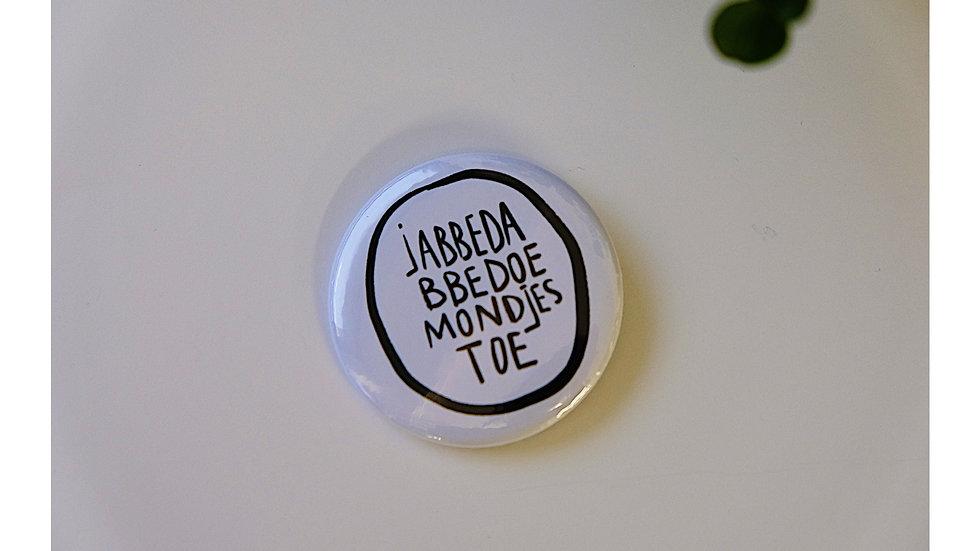 Jabbedabbedoe mondjes toe! button