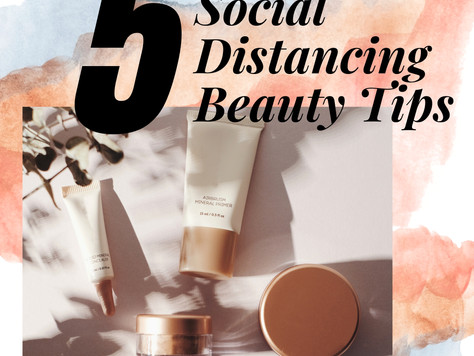 5 Beauty Tips While Social Distancing
