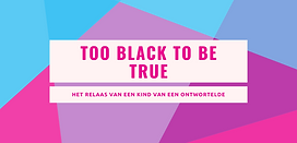 too black to be true.png