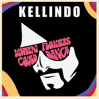 KELLINDO: When Flowers Could Dance