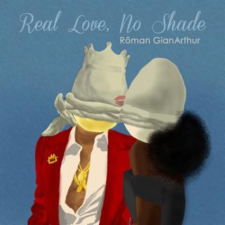 Roman GianArthur | Real Love, No Shade