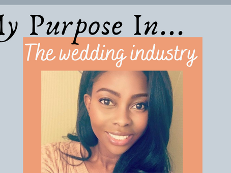 My Purpose In The Wedding Industry
