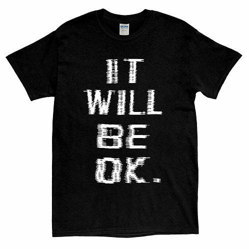 IT WILL BE OK - T-shirt