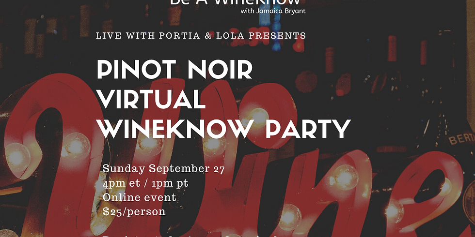 Live with Portia & Lola Presents: Pinot Noir WineKnow Party with Jamaica Bryant