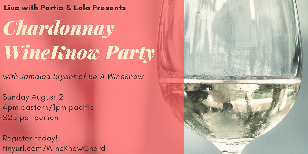 Live with Portia & Lola Presents: Chardonnay WineKnow Party with Jamaica Bryant of Be A WineKnow