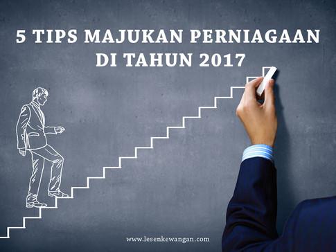 5 Tips Majukan Bisnes Di Tahun 2017