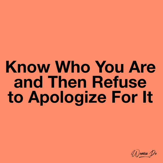 Know Who You Are and Then Refuse to Apologize For It