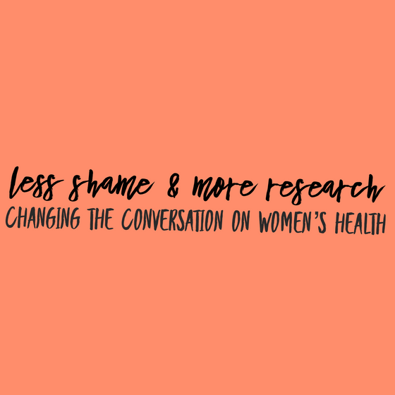 Less Shame & More Research: Changing the Conversation on Women's Health
