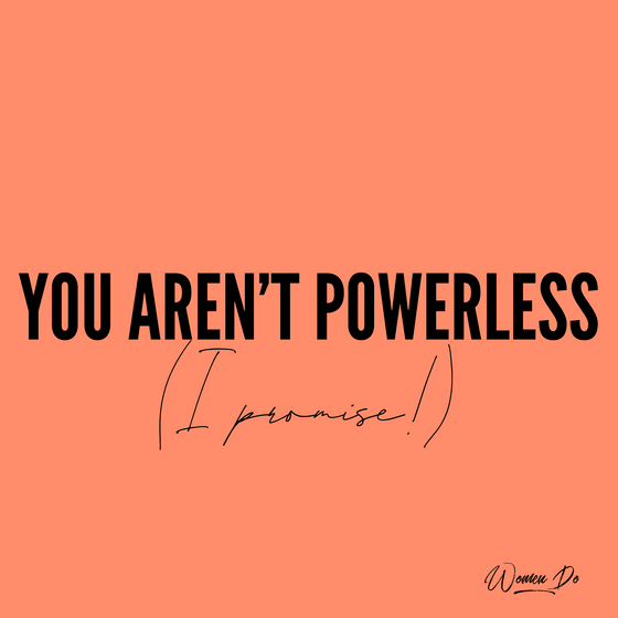 You Aren't Powerless (I Promise)