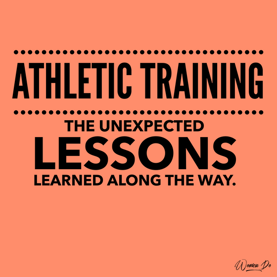 Athletic Training: The Unexpected Lessons Learned