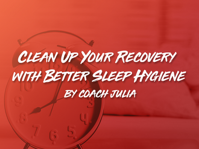 """Clean Up"" Your Recovery with Better Sleep Hygiene by Coach Julia"